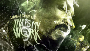 "New Mixtape: Snoop Dogg & DJ Drama ""That's My Work Vol. 3"""